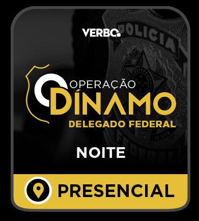 Delegado Federal  - OPERAÇÃO DÍNAMO  PRESENCIAL NOITE