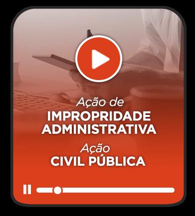 Ação de Improbidade Administrativa e Ação Civil Pública - Curso Avançado