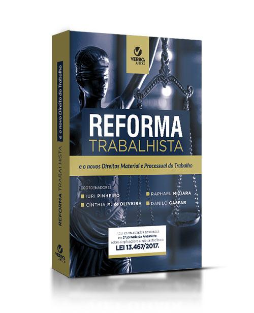 Reforma Trabalhista e os novos Direitos Material e Processual do Trabalho