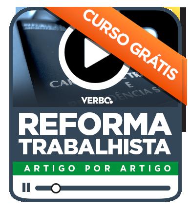 CURSO GRÁTIS - A Reforma Trabalhista - Artigo por Artigo