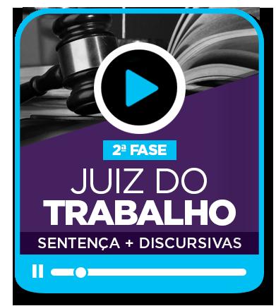 Juiz do Trabalho Nacional 2ª fase - Curso de SENTENÇA e de questões DISCURSIVAS