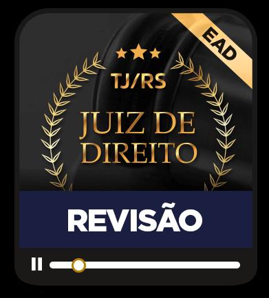 REVISÃO EM BLOCOS JUIZ DE DIREITO TJ/RS - EAD