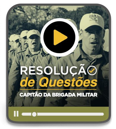 Resolução de Questões Objetivas e Discursivas - Capitão da Brigada Militar - PRESENCIAL NOITE