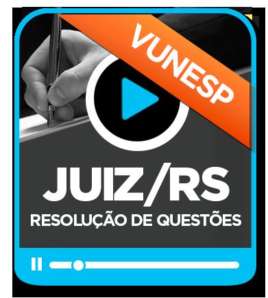RESOLUÇÃO DE QUESTÕES PARA JUIZ DE DIREITO TJ/RS - VUNESP